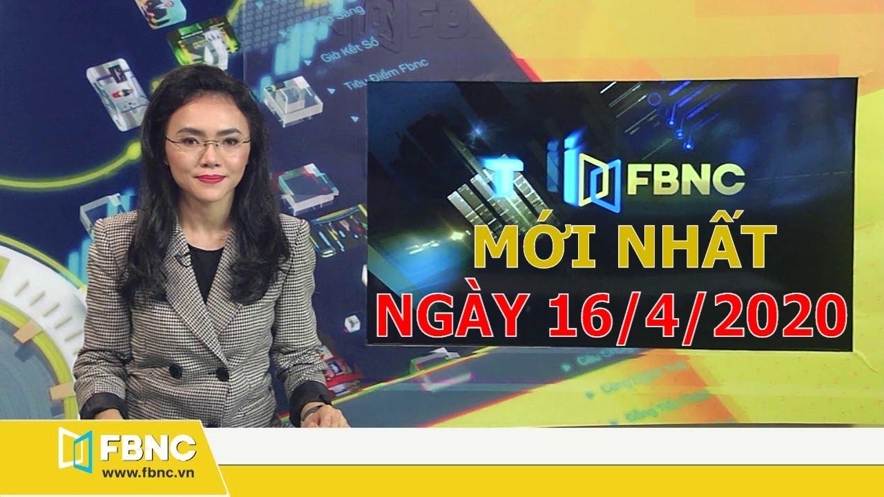 Tin tức Việt Nam mới nhất hôm nay ngày 16 tháng 4,2020 | Tin tối FBNC