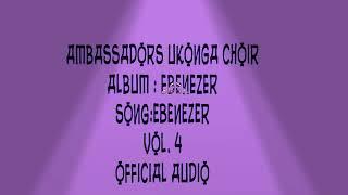 Ambassadors Ukonga - Ebenezer Official Audio