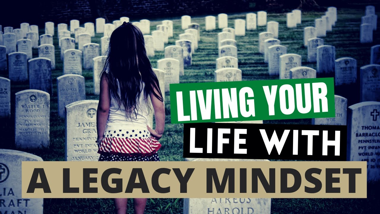 Living Your Life with a Legacy Mindset