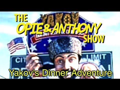 Opie & Anthony: Yakov's Dinner Adventure (11/07/11, 03/01, 09/07/12, 01/24/13)