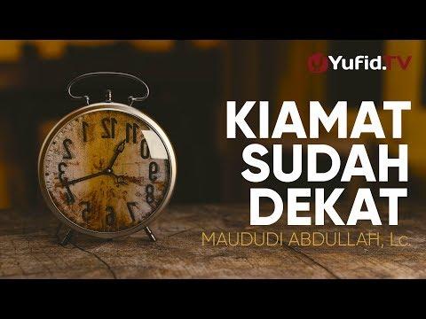Ceramah Agama: Kiamat Sudah Dekat – Ustadz Maududi Abdullah, Lc.