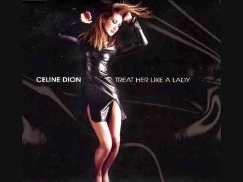 Celine Dion- Treat Her Like A Lady