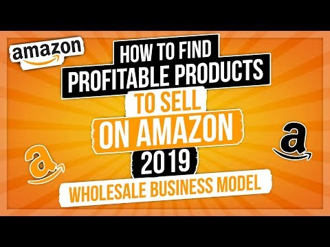 How to Find Profitable Products to Sell on Amazon 2019 Wholesale Business Model