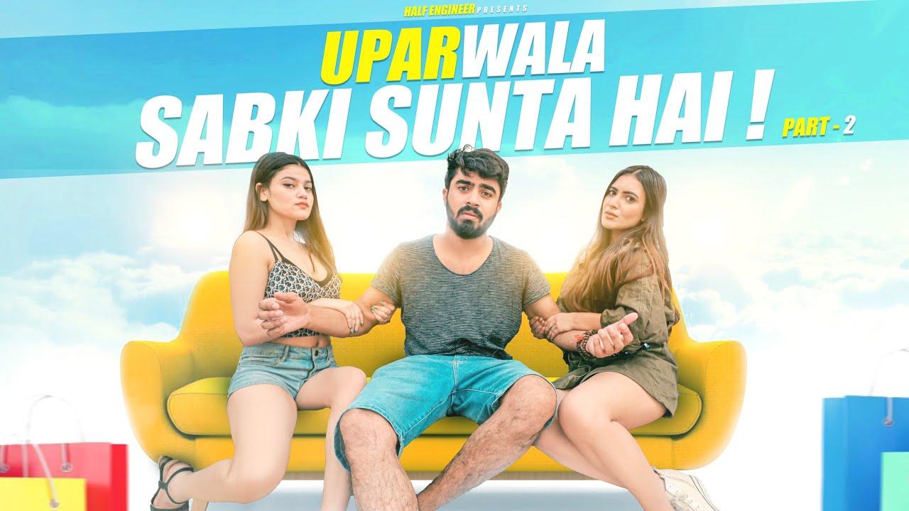 Uparwala Sabki Sunta Hai Part-2 || Half Engineer