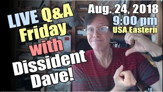 Q&A Friday with Dissident Science Dave - August 24, 2018