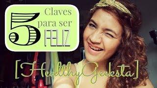 [HealthyGeeksta] 5 Claves para ser FELIZ [301 VIDEOS] Thumbnail