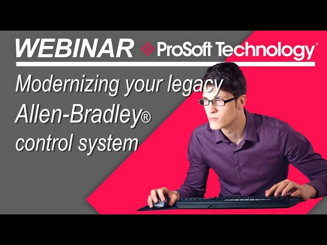 Webinar: Modernizing your Legacy Allen-Bradley® Control System