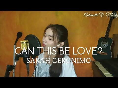 Can This Be Love? - SARAH GERONIMO (COVER) | Antoinette Muñoz
