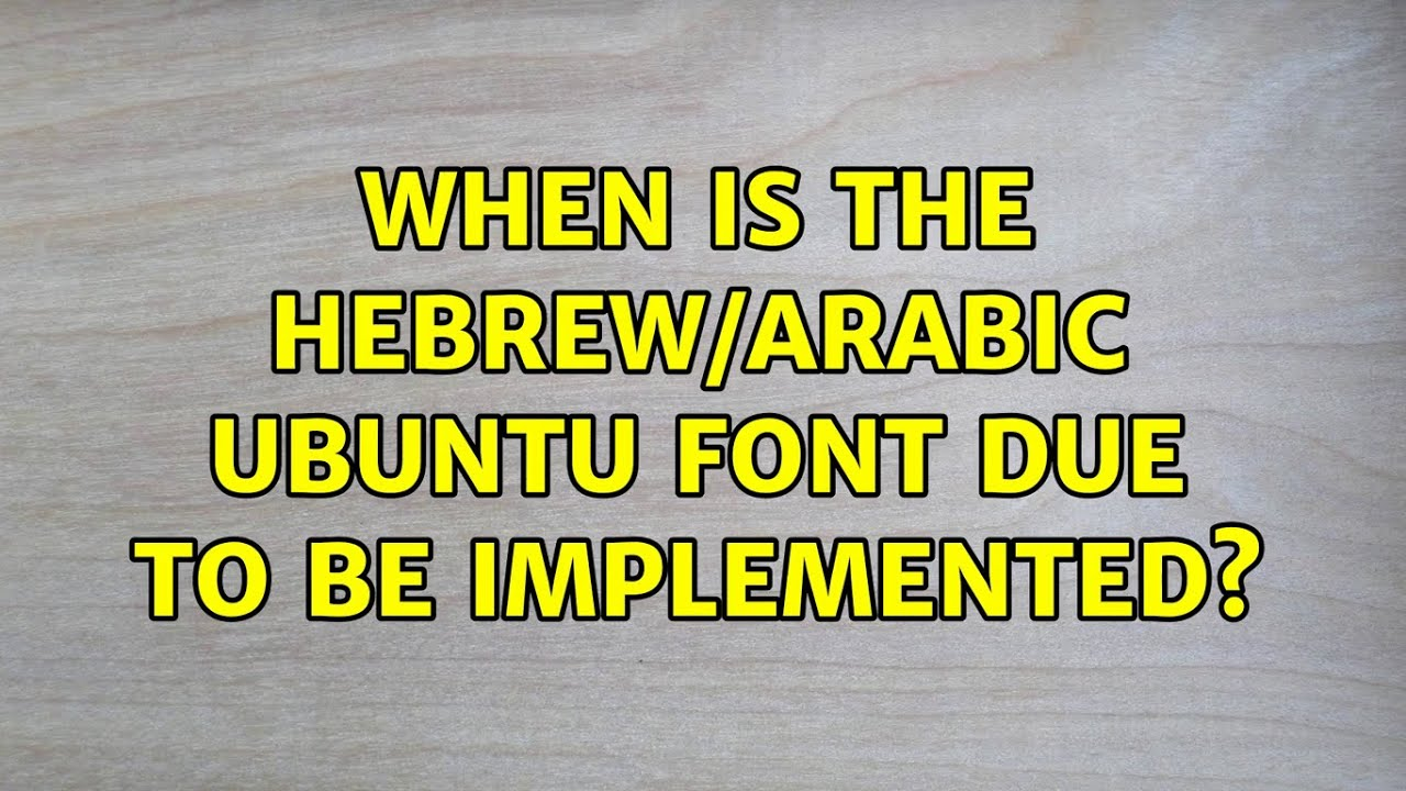 Ubuntu: When is the Hebrew/Arabic Ubuntu font due to be implemented? (2  Solutions!!)