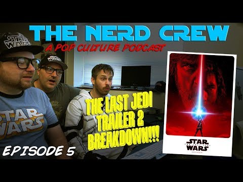 The Nerd Crew Episode 5 - The Last Jedi Trailer #2 Breakdown