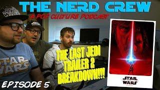 The Nerd Crew Episode 5 - The Last Jedi Trailer #2 Breakdown!!!