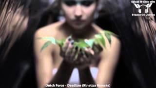Dutch Force - Deadline (Kinetica Remake) ★★★【MUSIC VIDEO TranceOnJeroen edit】★★★