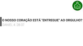"""O NOSSO CORAÇÃO ESTÁ """"ENTREGUE"""" AO ORGULHO? - CULTO -  09.08.2020"""