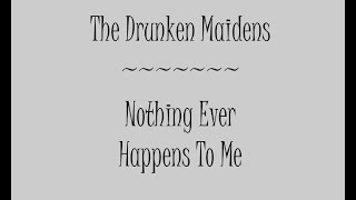 Nothing Ever Happens To Me - The Drunken Maidens