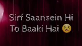 Sirf saansein hi to baaki hai sad song😞