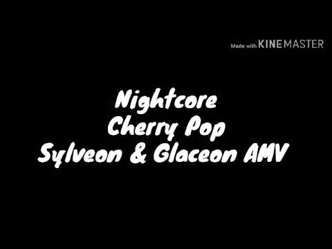 Nightcore--Cherry Pop--Sylveon & Glaceon AMV