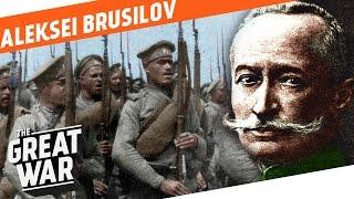 Russia's Finest General - Aleksei Brusilov I WHO DID WHAT IN WW1?