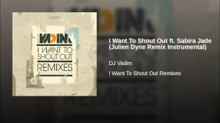 I Want To Shout Out ft. Sabira Jade (Julien Dyne Remix Instrumental)