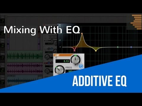 Mixing With EQ – Additive EQ – TheRecordingRevolution.com
