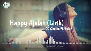 Dj Qhelfin Ft. Gafar - Happy Ajalah  Santai  Lirik