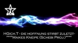 HGich.T - die hoffnung stirbt zuletzt- Maikes Kneipe (Schebi Proj.)