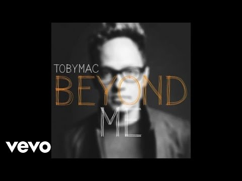 TobyMac - Beyond Me (Audio)