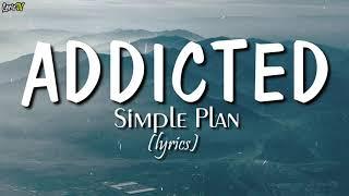 Addicted (lyrics) - Simple Plan