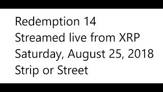 Redemption 14 8-25-18 at XRP