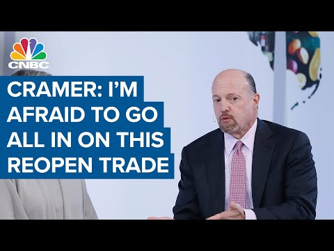 Jim Cramer: The Reopen Trade May Not Have Much Further To Go