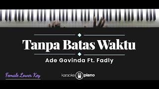 Tanpa Batas Waktu - Ade Govinda ft. Fadly (KARAOKE PIANO - FEMALE LOWER KEY)
