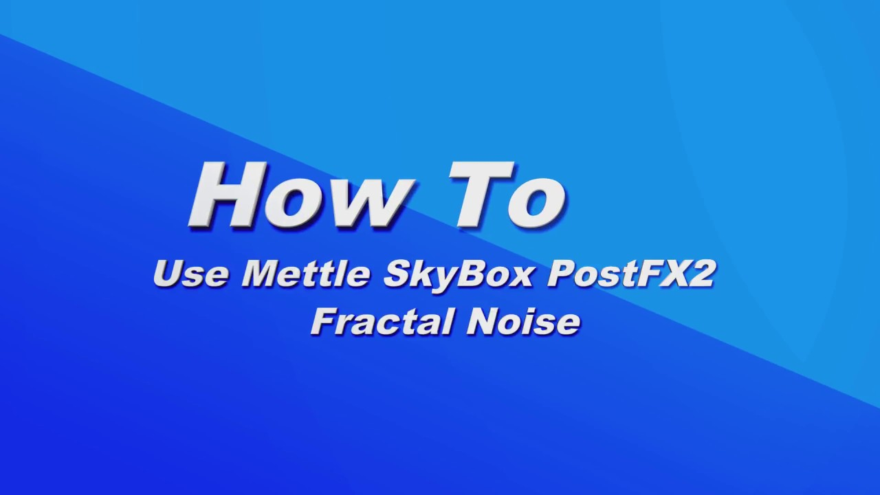 How To Use Mettle Post FX 2 SkyBox Fractal Noise