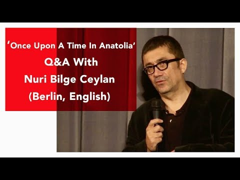 Once Upon A Time in Anatolia - Q&A with Nuri Bilge Ceylan (Berlin, English)