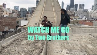 WATCH ME GO by Two Brothers (Sunshine Rob & JEllis) - Official Music Video