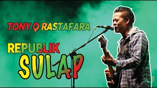 Download TONY Q RASTAFARA - REPUBLIK SULAP ( Live )