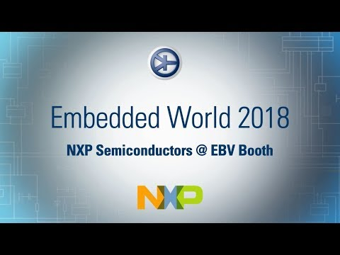 EBV @ Embedded World 2018 - NXP Semiconductors Solutions