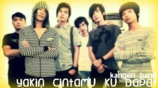 Kangen Band   Yakin Cintamu Ku Dapat with lyrics