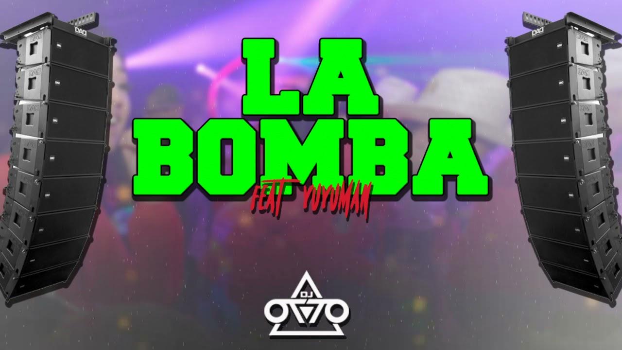 La Bomba - Dj Otto Ft Yuyuman