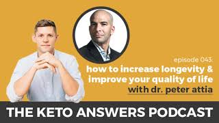 The Keto Answers Podcast 043: How to Increase Longevity & Improve Quality of Life - Dr. Peter Attia