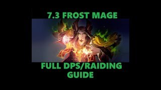 7.3 Frost Mage Full DPS guide World of Warcraft Legion