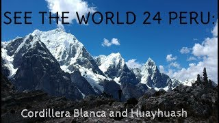 SEE THE WORLD 24 PERU: Cordillera Blanca and Huayhuash