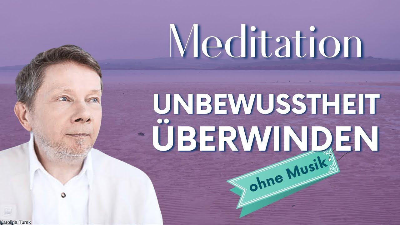 Unbewusstheit überwinden (Meditation ohne Musik) - Eckhart Tolle Deutsch