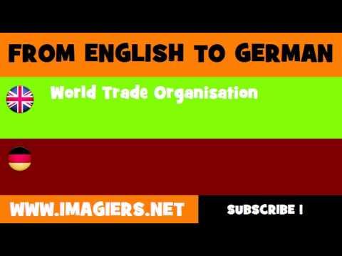 FROM ENGLISH TO GERMAN = World Trade Organisation