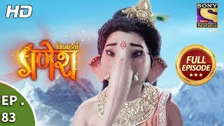 Vighnaharta Ganesh - Ep 83 - Full Episode - 18th December, 2017