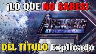 AVENGERS 4 End Game Trailer - TÍTULO EXPLICADO ¡Lo Que Marvel NO TE CUENTA!