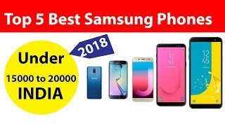 Top 5 Best Samsung Phones under 15000 to 20000 in 2018 | Latest Phones