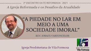"""2º ENCONTRO DA FÉ REFORMADA - """"A PIEDADE NO LAR EM MEIO A UMA SOCIEDADE IMORAL"""" - JOSAFÁ VASCONCELOS"""