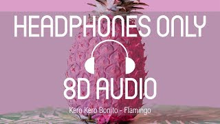 Kero Kero Bonito - Flamingo (8D AUDIO) (USE HEADPHONES)