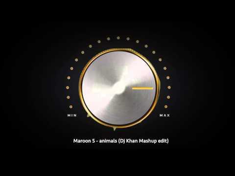 Maroon 5 - Animals (Dj Khan Mashup Edit)