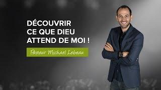 Découvrir ce que Dieu attend de moi | Pasteur Michael Lebeau