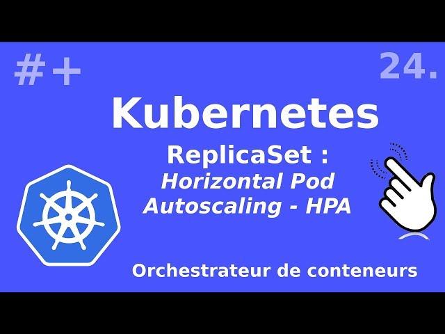 Kubernetes - 24. Replicaset : HPA - Horizontal Pod Autoscaling | tutos fr